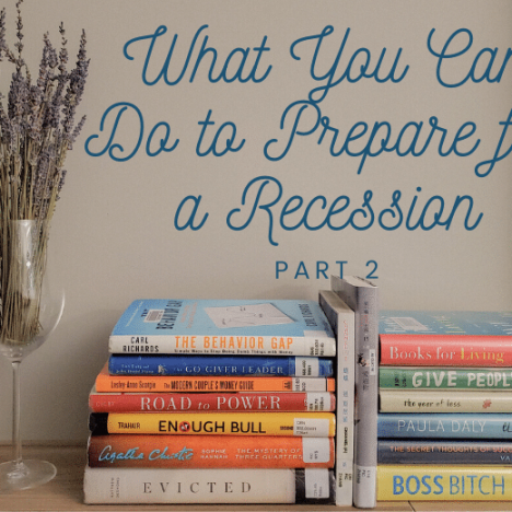What You Can Do to Prepare for A Recession – Part 1