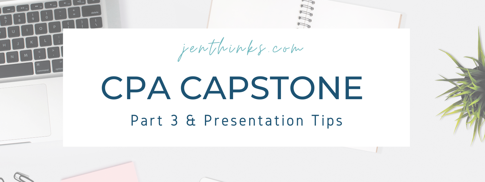 CPA Capstone 1 Tips For Part 3 & Presentation