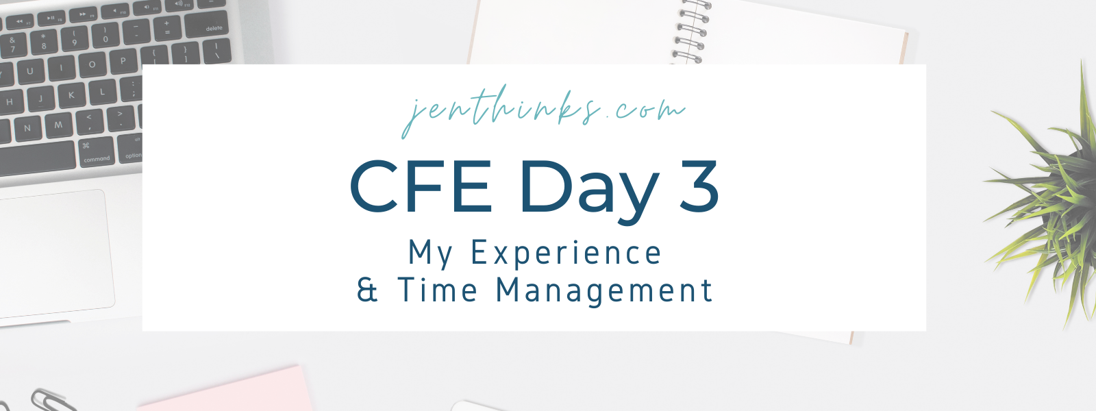 CFE Day 2 – My Experience & What Might Help You